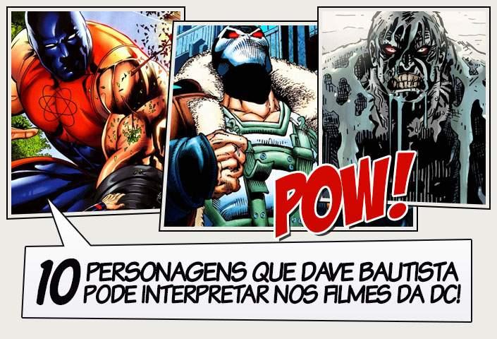 0baf70fd2 10 Personagens que Dave Bautista pode interpretar nos filmes da DC ...